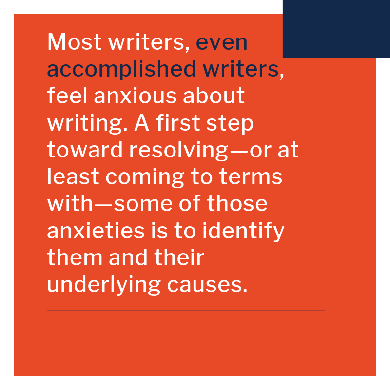 """Quote: """"Most writers, even accomplished writers, feel anxious about writing. A first step toward resolving--or at least coming to terms with--some of those anxieties is to identify them and their underlying causes"""